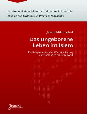Das ungeborene Leben im Islam von Mittelsdorf,  Jakob