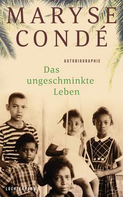 Das ungeschminkte Leben von Condé,  Maryse, Thill,  Beate