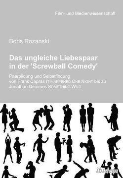 Das ungleiche Liebespaar in der 'Screwball Comedy' von Rozanski,  Boris, Schenk,  Irmbert, Wulff,  Hans J