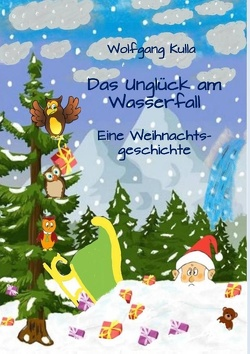 Das Unglück am Wasserfall – Eine Weihnachtsgeschichte von Kulla,  Wolfgang