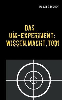 Das Uni-Experiment: Wissen, Macht, Tod! von Schmidt,  Marlene