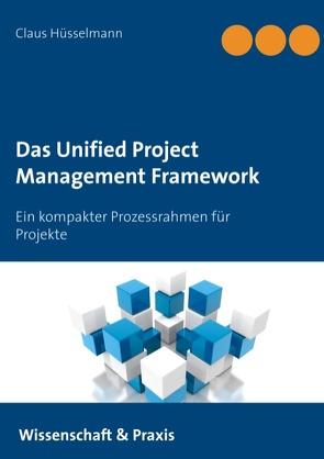 Das Unified Project Management Framework von Hüsselmann,  Claus