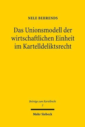 Das Unionsmodell der wirtschaftlichen Einheit im Kartelldeliktsrecht von Behrends,  Nele