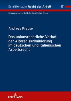 Das unionsrechtliche Verbot der Altersdiskriminierung im deutschen und italienischen Arbeitsrecht von Krause,  Andreas