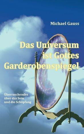 Das Universum ist Gottes Garderobenspiegel von Gauss,  Michael