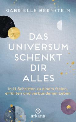 Das Universum schenkt dir alles von Bernstein,  Gabrielle, Seele-Nyima,  Claudia