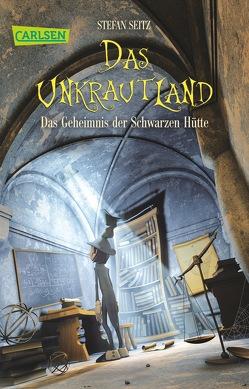 Das Unkrautland 2: Das Geheimnis der Schwarzen Hütte von Seitz,  Stefan