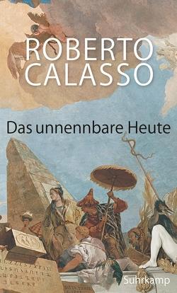 Das unnennbare Heute von Calasso,  Roberto, Klein,  Reimar, Schneider,  Marianne