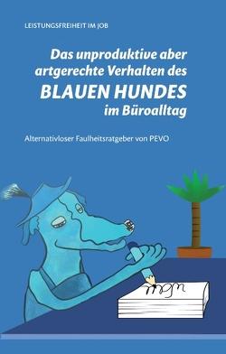 Das unproduktive aber artgerechte Verhalten des blauen Hundes im Büroalltag von Vogel,  Peter F.