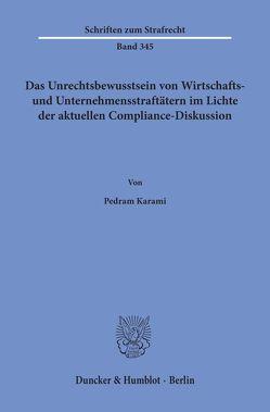 Das Unrechtsbewusstsein von Wirtschafts- und Unternehmensstraftätern im Lichte der aktuellen Compliance-Diskussion. von Karami,  Pedram