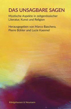 Das Unsagbare sagen von Baschera,  Marco, Buehler,  Pierre, Kaennel,  Lucie