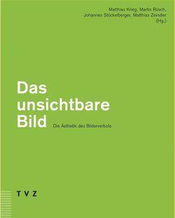 Das unsichtbare Bild – Die Ästhetik des Bilderverbots von Krieg,  Matthias, Rüesch,  Martin, Stückelberger,  Johannes, Zeindler,  Matthias