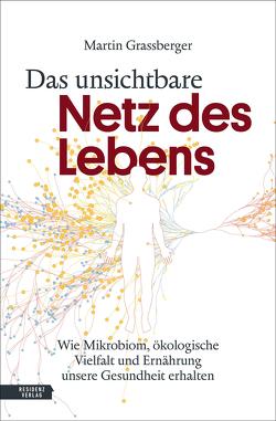Das unsichtbare Netz des Lebens von Grassberger,  Martin
