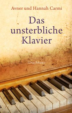 Das unsterbliche Klavier von Carmi,  Avner, Carmi,  Hannah, Jokl,  Anna Maria