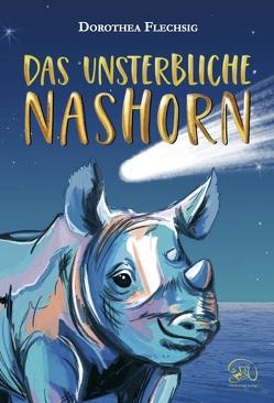 Das unsterbliche Nashorn von Flechsig,  Dorothea, Inzinger,  Katrin