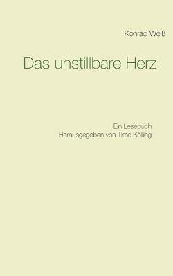 Das unstillbare Herz von Kölling,  Timo, Weiß,  Konrad