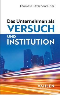 Das Unternehmen als Versuch und Institution von Hutzschenreuter,  Thomas