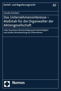 Das Unternehmensinteresse – Maßstab für die Organwalter der Aktiengesellschaft von Schubert,  Claudia