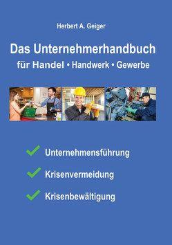 Das Unternehmerhandbuch für Handel, Handwerk, Gewerbe von Geiger,  Herbert
