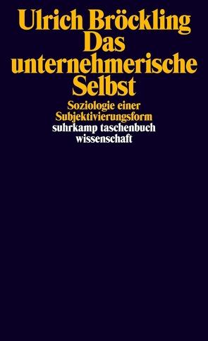 Das unternehmerische Selbst von Bröckling,  Ulrich