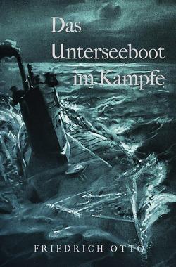 Das Unterseeboot im Kampfe von Otto,  Friedrich