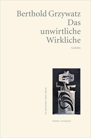 Das unwirtliche Wirkliche von Grzywatz,  Berthold