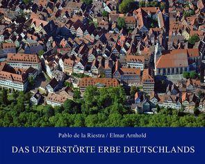 Das unzerstörte Erbe Deutschlands von Arnhold,  Elmar, de la Riestra,  Pablo, Dietz,  Hajo