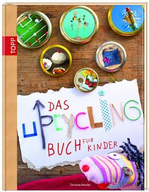 Das Upcycling-Buch für Kinder von Renzler,  Christine