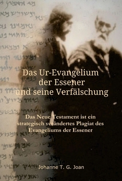 Das Ur-Evangelium der Essener und seine Verfälschung von Joan,  Johanne T. G.