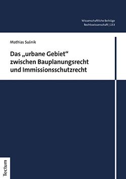 """Das """"urbane Gebiet"""" zwischen Bauplanungsrecht und Immissionsschutzrecht von Susnik,  Mathias"""