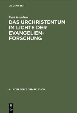 Das Urchristentum im Lichte der Evangelienforschung von Kundsin,  Karl