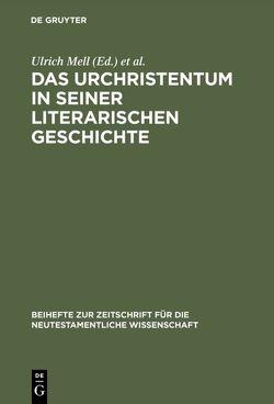 Das Urchristentum in seiner literarischen Geschichte von Mell,  Ulrich, Müller,  Ulrich B.