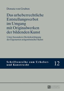 Das urheberrechtliche Entstellungsverbot im Umgang mit Originalwerken der bildenden Kunst von von Gruben,  Donata