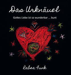 Das Urknäuel – Gottes Liebe ist so wunderbar … bunt von Funk,  Rabea