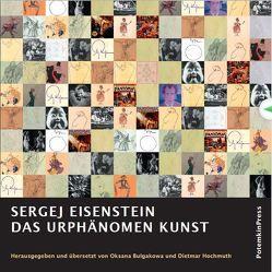 Das Urphänomen Kunst von Bulgakowa,  Oksana, Eisenstein,  Sergej, Hochmuth,  Dietmar