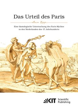 Das Urteil des Paris. Eine ikonologische Untersuchung des Paris-Mythos in den Niederlanden des 17. Jahrhunderts von Kopp,  Laura