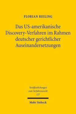 Das US-amerikanische Discovery-Verfahren im Rahmen deutscher gerichtlicher Auseinandersetzungen von Reiling,  Florian