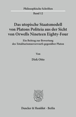 Das utopische Staatsmodell von Platons Politeia aus der Sicht von Orwells Nineteen Eighty-Four. von Otto,  Dirk