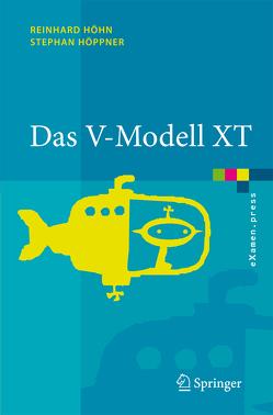 Das V-Modell XT von Bergner,  K., Biffl,  S., Broy,  M., Hesse,  W., Höhn,  Reinhard, Höppner,  Stephan, Petrasch,  R., Rausch,  A, Wagner,  R.
