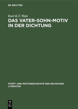 Das Vater-Sohn-Motiv in der Dichtung von Wais,  Kurt K.T.
