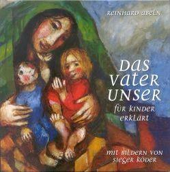 Das Vaterunser für Kinder erklärt von Abeln,  Reinhard, Köder,  Sieger