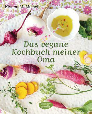 Das vegane Kochbuch meiner Oma von Mulach,  Kirsten M.