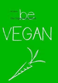 Das Vegane Rezeptbuch von Marko,  W. J.