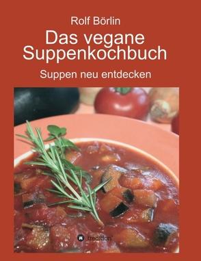 Das vegane Suppenkochbuch von Börlin,  Rolf