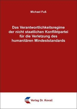 Das Verantwortlichkeitsregime der nicht staatlichen Konfliktpartei für die Verletzung des humanitären Mindeststandards von Fuss,  Michael