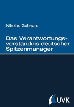 Das Verantwortungsverständnis deutscher Spitzenmanager von Gebhard,  Nikolas
