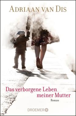Das verborgene Leben meiner Mutter von Müller-Haas,  Marlene, van Dis,  Adriaan