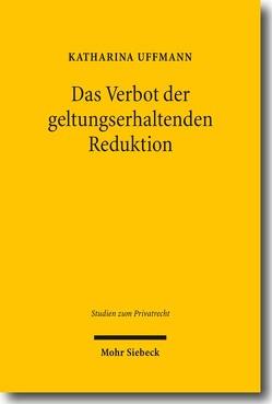 Das Verbot der geltungserhaltenden Reduktion von Uffmann,  Katharina