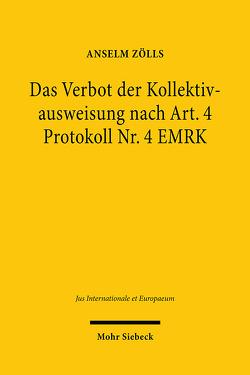 Das Verbot der Kollektivausweisung nach Art. 4 Protokoll Nr. 4 EMRK von Zölls,  Anselm
