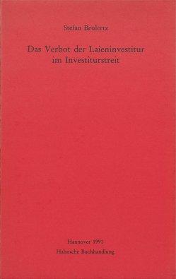 Das Verbot der Laieninvestitur im Investiturstreit von Beulertz,  Stefan